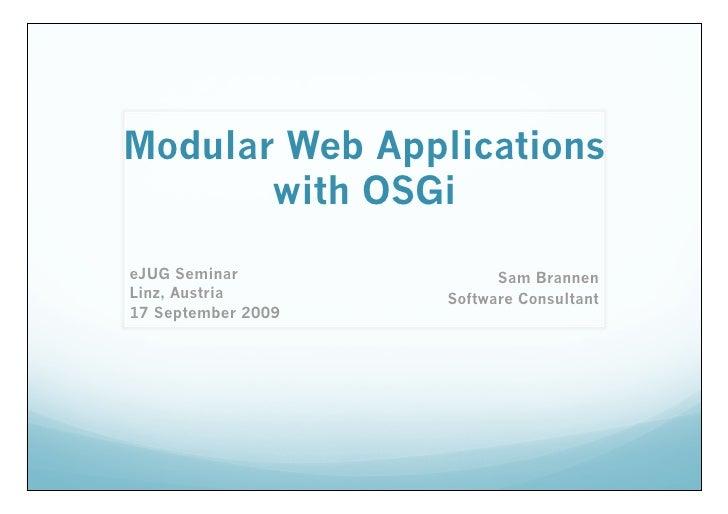 Modular Web Applications        with OSGi eJUG Seminar              Sam Brannen Linz, Austria       Software Consultant 17...