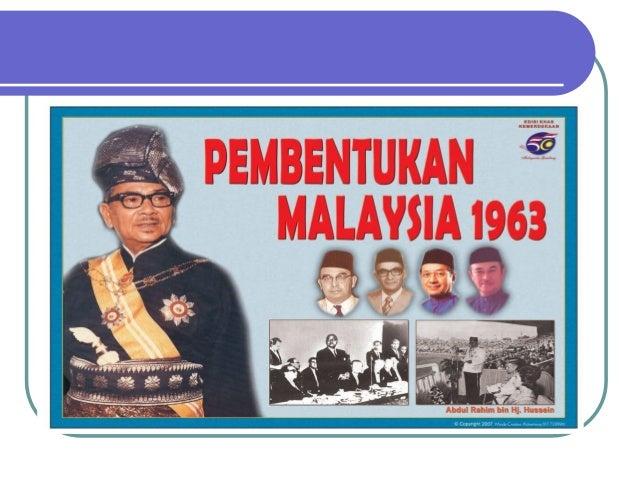 IDEA PEMBENTUKAN MALAYSIA • Gagasan penyatuan paling awal dikemukakan oleh British • 1954 - Tan Sri Ghazalie Shafie • 1955...