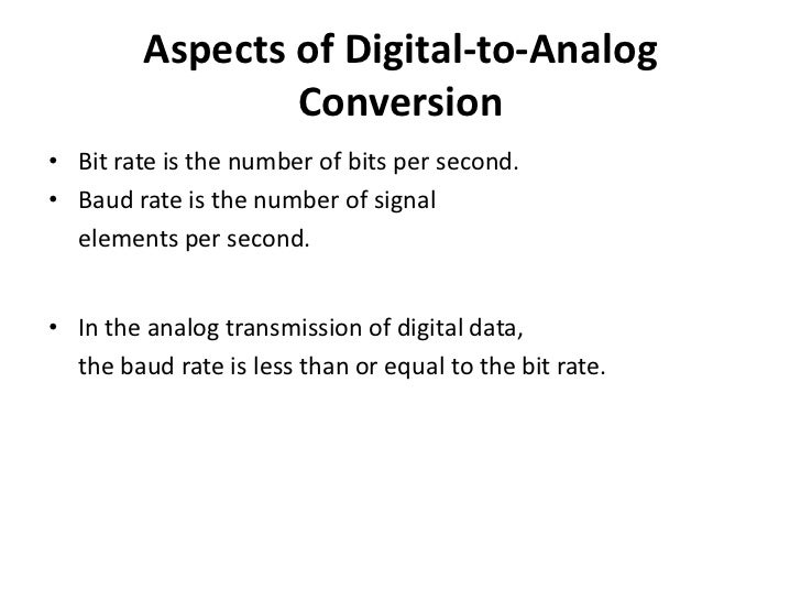 Aspects of Digital-to-Analog                 Conversion• Bit rate is the number of bits per second.• Baud rate is the numb...