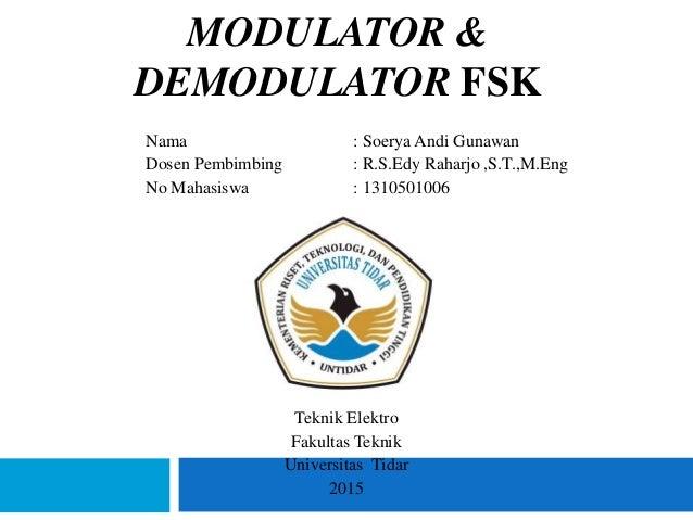 MODULATOR & DEMODULATOR FSK Nama : Soerya Andi Gunawan Dosen Pembimbing : R.S.Edy Raharjo ,S.T.,M.Eng No Mahasiswa : 13105...
