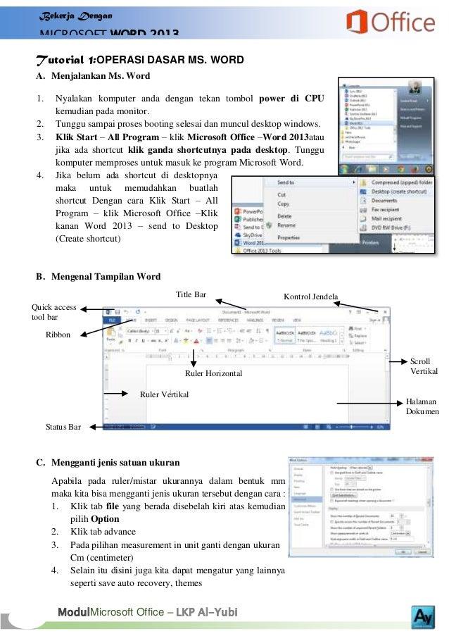 Bekerja Dengan  MICROSOFT WORD 2013  Tutorial 1:OPERASI DASAR MS. WORD A. Menjalankan Ms. Word 1. 2. 3.  4.  Nyalakan komp...