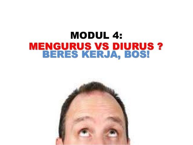 MENGURUS VS DIURUS ? MODUL 4: BERES KERJA, BOS!