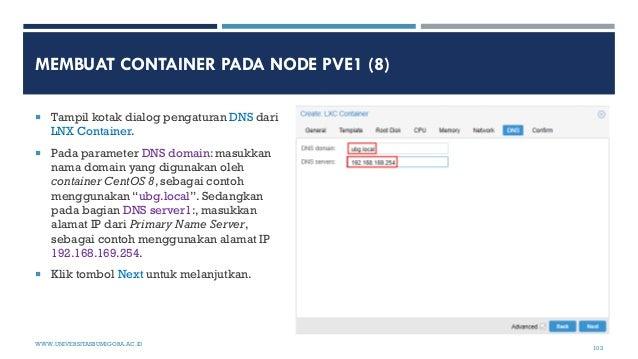 MEMBUAT CONTAINER PADA NODE PVE1 (8)  Tampil kotak dialog pengaturan DNS dari LNX Container.  Pada parameter DNS domain:...