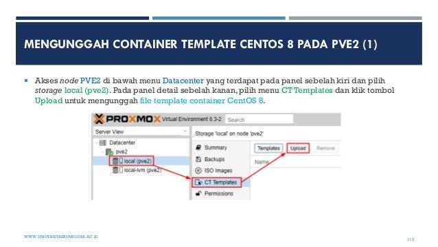 MENGUNGGAH CONTAINER TEMPLATE CENTOS 8 PADA PVE2 (1)  Akses node PVE2 di bawah menu Datacenter yang terdapat pada panel s...