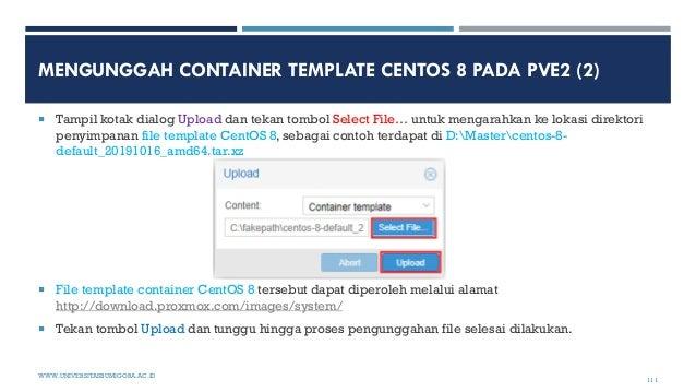 MENGUNGGAH CONTAINER TEMPLATE CENTOS 8 PADA PVE2 (2)  Tampil kotak dialog Upload dan tekan tombol Select File… untuk meng...