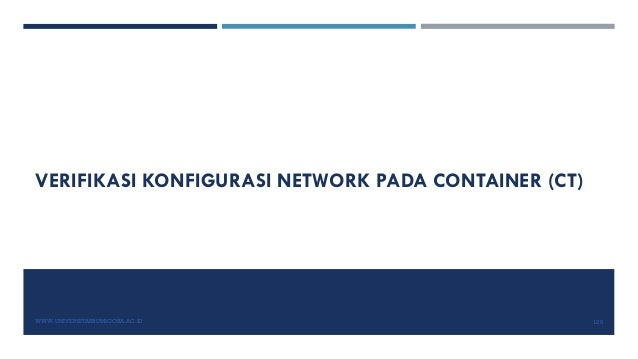 VERIFIKASI KONFIGURASI NETWORK PADA CONTAINER (CT) WWW.UNIVERSITASBUMIGORA.AC.ID 126