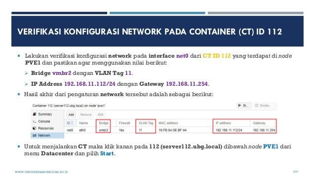 VERIFIKASI KONFIGURASI NETWORK PADA CONTAINER (CT) ID 112  Lakukan verifikasi konfigurasi network pada interface net0 dar...