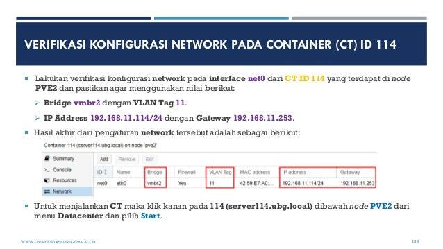 VERIFIKASI KONFIGURASI NETWORK PADA CONTAINER (CT) ID 114  Lakukan verifikasi konfigurasi network pada interface net0 dar...