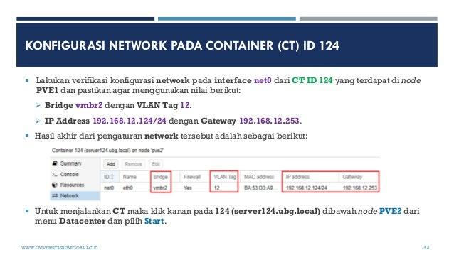 KONFIGURASI NETWORK PADA CONTAINER (CT) ID 124  Lakukan verifikasi konfigurasi network pada interface net0 dari CT ID 124...