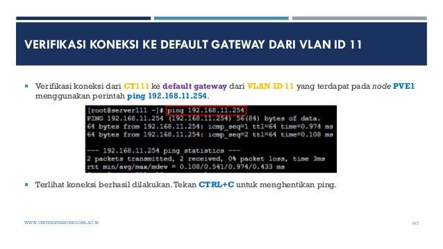 VERIFIKASI KONEKSI KE DEFAULT GATEWAY DARI VLAN ID 11  Verifikasi koneksi dari CT111 ke default gateway dari VLAN ID 11 y...