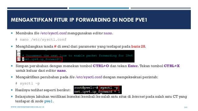 MENGAKTIFKAN FITUR IP FORWARDING DI NODE PVE1  Membuka file /etc/sysctl.conf menggunakan editor nano. # nano /etc/sysctl....