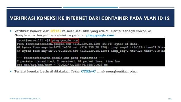VERIFIKASI KONEKSI KE INTERNET DARI CONTAINER PADA VLAN ID 12  Verifikasi koneksi dari CT121 ke salah satu situs yang ada...