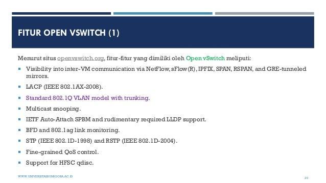FITUR OPEN VSWITCH (1) Menurut situs openvswitch.org, fitur-fitur yang dimiliki oleh Open vSwitch meliputi:  Visibility i...