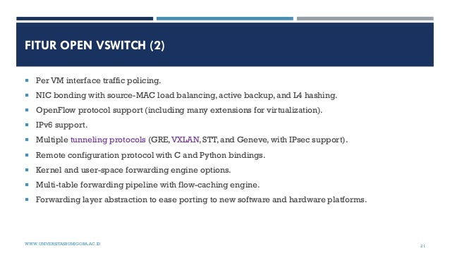 FITUR OPEN VSWITCH (2)  Per VM interface traffic policing.  NIC bonding with source-MAC load balancing, active backup, a...