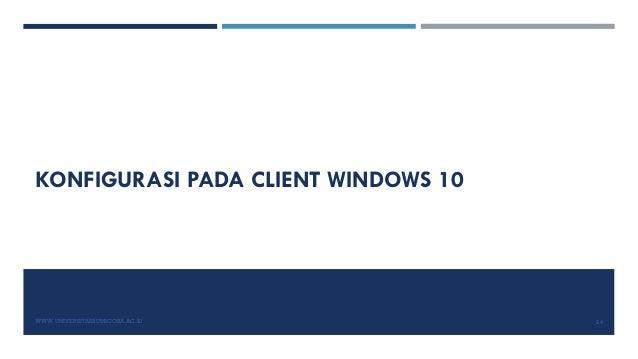 KONFIGURASI PADA CLIENT WINDOWS 10 WWW.UNIVERSITASBUMIGORA.AC.ID 24