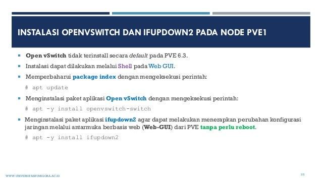 INSTALASI OPENVSWITCH DAN IFUPDOWN2 PADA NODE PVE1  Open vSwitch tidak terinstall secara default pada PVE 6.3.  Instalas...