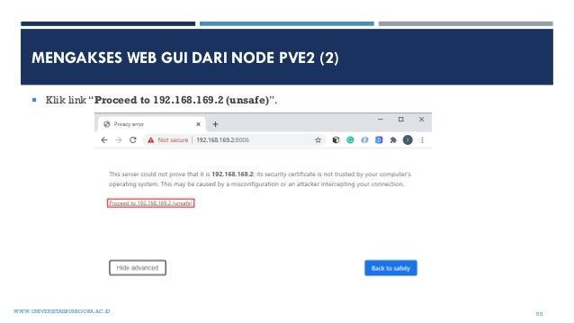 "MENGAKSES WEB GUI DARI NODE PVE2 (2)  Klik link ""Proceed to 192.168.169.2 (unsafe)"". WWW.UNIVERSITASBUMIGORA.AC.ID 55"