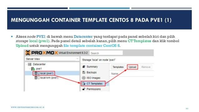MENGUNGGAH CONTAINER TEMPLATE CENTOS 8 PADA PVE1 (1)  Akses node PVE1 di bawah menu Datacenter yang terdapat pada panel s...