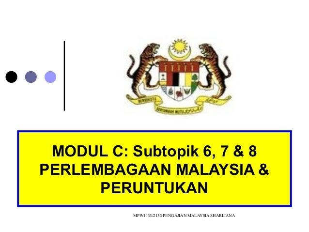MODUL C: Subtopik 6, 7 & 8 PERLEMBAGAAN MALAYSIA & PERUNTUKAN MPW1133/2133 PENGAJIAN MALAYSIA SHARLIANA