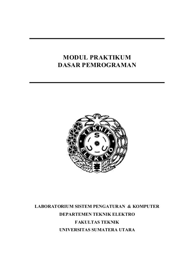 MODUL PRAKTIKUM DASAR PEMROGRAMAN LABORATORIUM SISTEM PENGATURAN & KOMPUTER DEPARTEMEN TEKNIK ELEKTRO FAKULTAS TEKNIK UNIV...