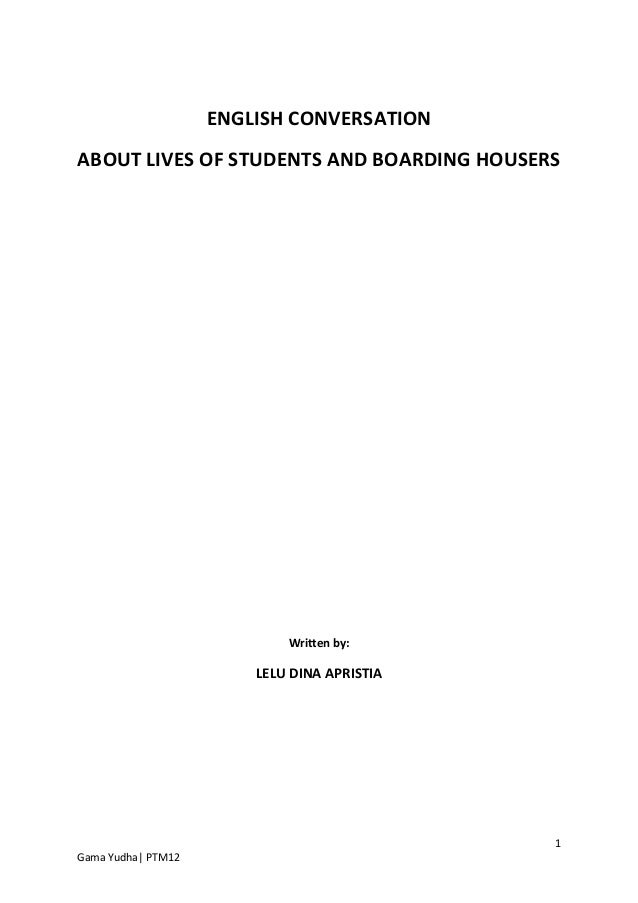 ENGLISH CONVERSATIONABOUT LIVES OF STUDENTS AND BOARDING HOUSERS                            Written by:                   ...