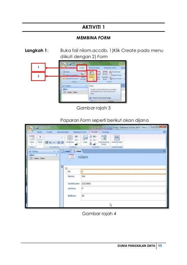 DUNIA PANGKALAN DATA 48  AKTIVITI 1  MEMBINA FORM  Langkah 1: Buka fail nilam.accdb. 1)Klik Create pada menu  diikuti deng...