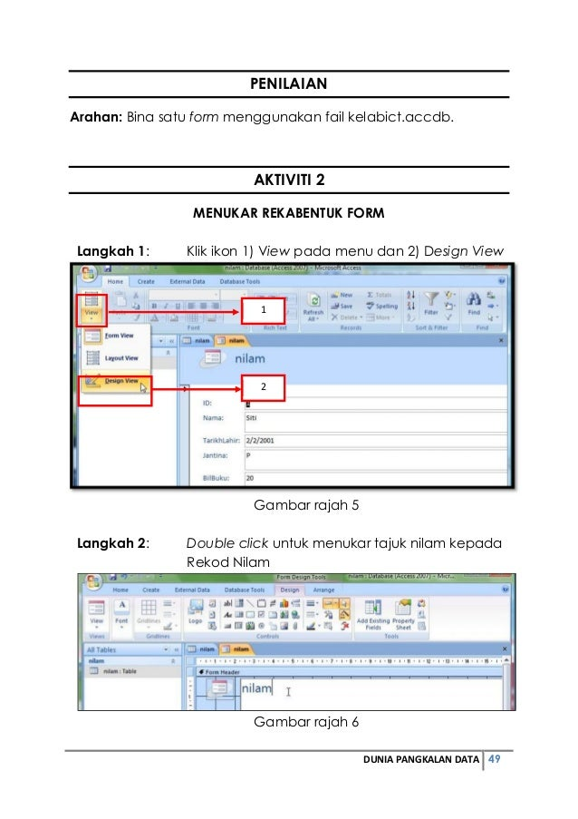DUNIA PANGKALAN DATA 49  PENILAIAN  Arahan: Bina satu form menggunakan fail kelabict.accdb.  AKTIVITI 2  MENUKAR REKABENTU...