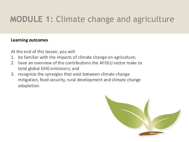 MODULE 1: Climate change and agriculture Learning outcomes Learning outcomes At the end of this lesson, you will: 1. be fa...