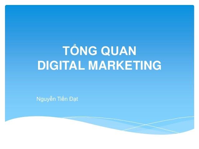 TỔNG QUAN DIGITAL MARKETING Nguyễn Tiến Đạt