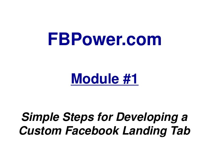 FBPower.com        Module #1Simple Steps for Developing aCustom Facebook Landing Tab