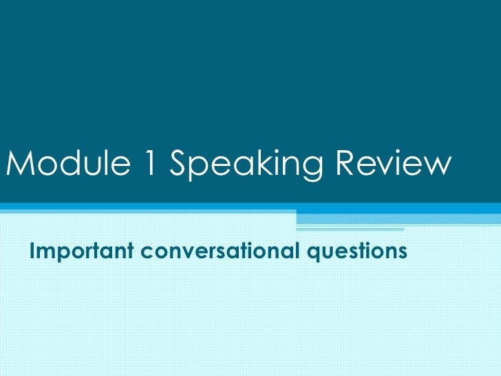 Module 1 Speaking Review Important conversational questions