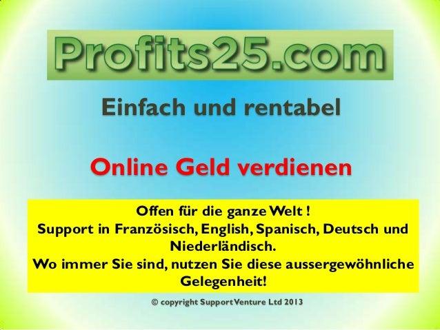 Einfach und rentabel Online Geld verdienen Offen für die ganze Welt ! Support in Französisch, English, Spanisch, Deutsch u...