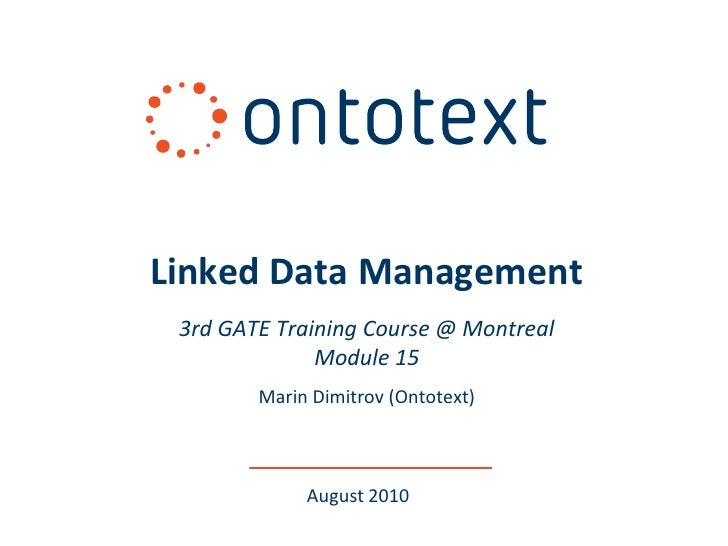 Linked Data Management  3rd GATE Training Course @ Montreal               Module 15         Marin Dimitrov (Ontotext)     ...