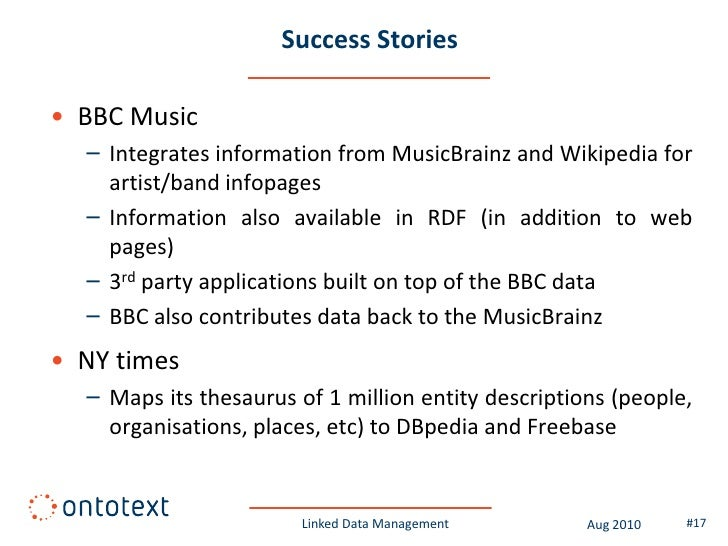 Success Stories  • BBC Music   – Integrates information from MusicBrainz and Wikipedia for     artist/band infopages   – I...