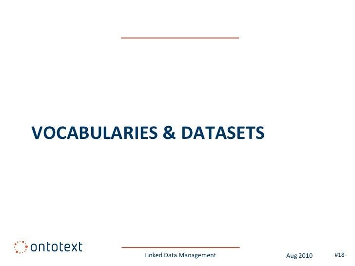 VOCABULARIES & DATASETS                Linked Data Management   Aug 2010   #18