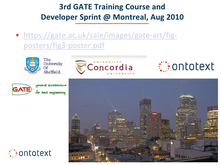 3rd GATE Training Course and        Developer Sprint @ Montreal, Aug 2010  • https://gate.ac.uk/sale/images/gate-art/fig- ...
