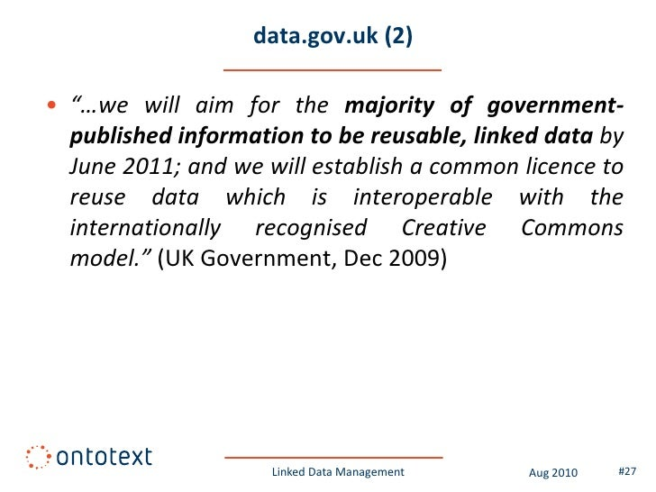 """data.gov.uk (2)  • """"…we will aim for the majority of government-   published information to be reusable, linked data by   ..."""