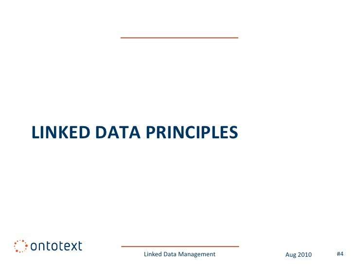 LINKED DATA PRINCIPLES                Linked Data Management   Aug 2010   #4