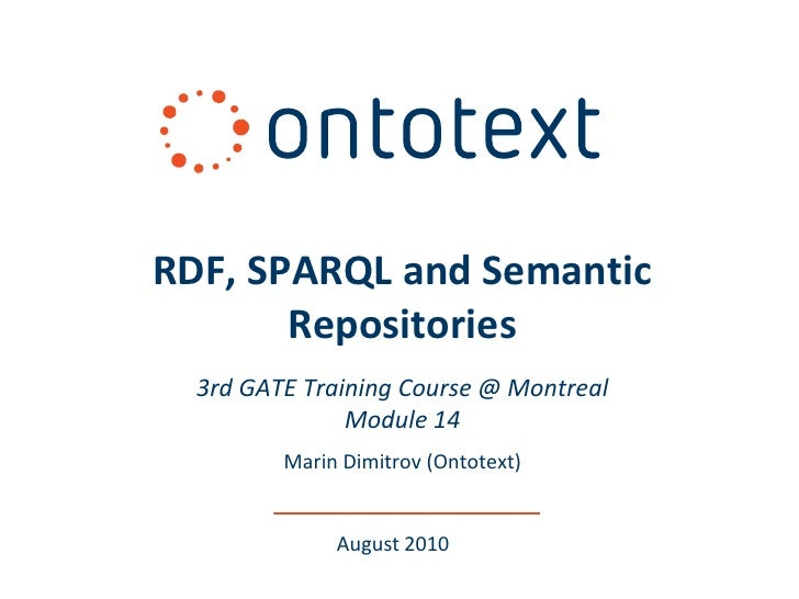 RDF, SPARQL and Semantic        Repositories   3rd GATE Training Course @ Montreal                Module 14          Marin...