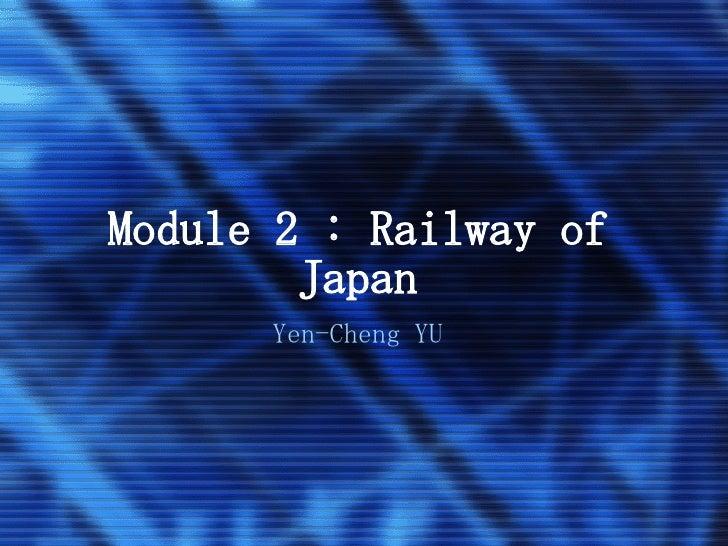 Module 2 : Railway of Japan Yen-Cheng YU