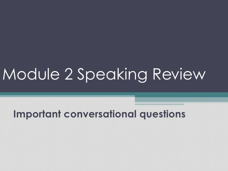 Module 2 Speaking Review Important conversational questions