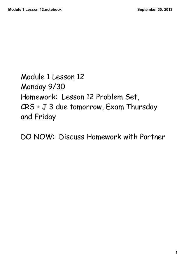 Module1Lesson12.notebook 1 September30,2013 Module 1 Lesson 12 Monday 9/30 Homework: Lesson 12 Problem Set, CRS + J 3...