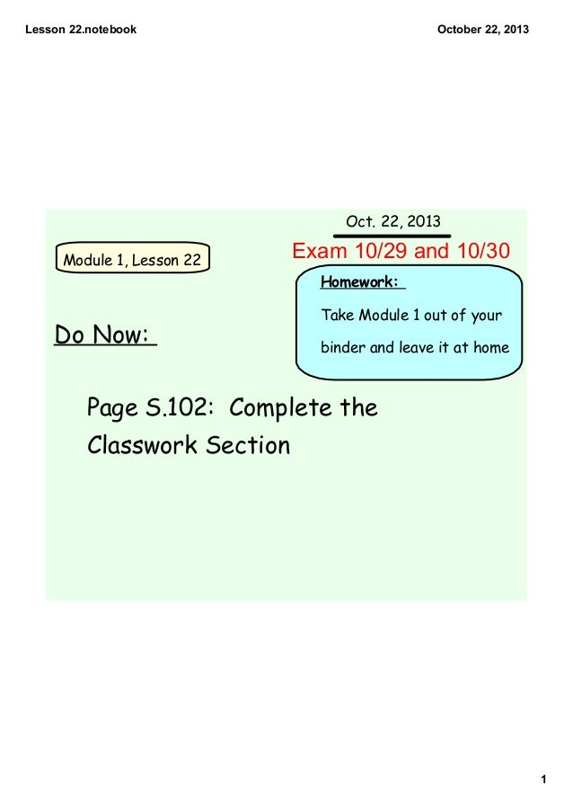 Lesson 22.notebook  October 22, 2013  Oct. 22, 2013 Module 1, Lesson 22  Exam 10/29 and 10/30 Homework:  Do Now:  Take Mod...