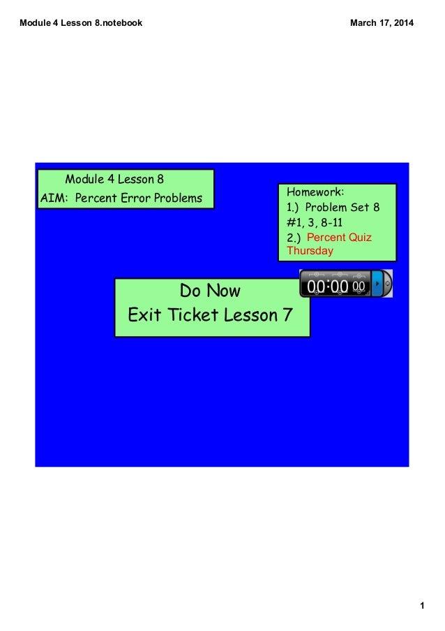 Module4Lesson8.notebook 1 March17,2014 Module 4 Lesson 8 AIM: Percent Error Problems Homework: 1.) Problem Set 8 #1, ...