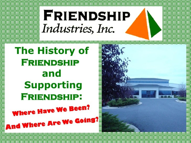 The History of  Friendship   and  Supporting  Friendship :