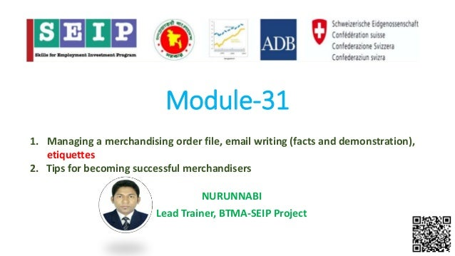 Module-31 NURUNNABI Lead Trainer, BTMA-SEIP Project 1. Managing a merchandising order file, email writing (facts and demon...
