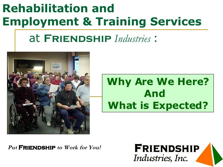 Rehabilitation and Employment & Training Services   at  Friendship  Industries  :   Put  Friendship  to Work for You! Why ...