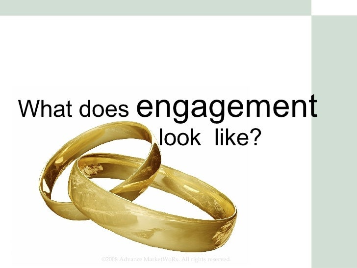What does  engagement   look  like? ©2008 Advance MarketWoRx. All rights reserved.