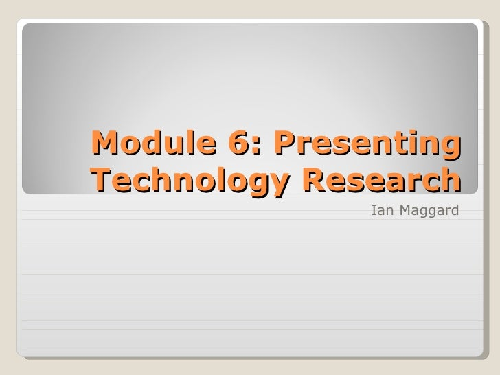 Module 6: Presenting Technology Research Ian Maggard