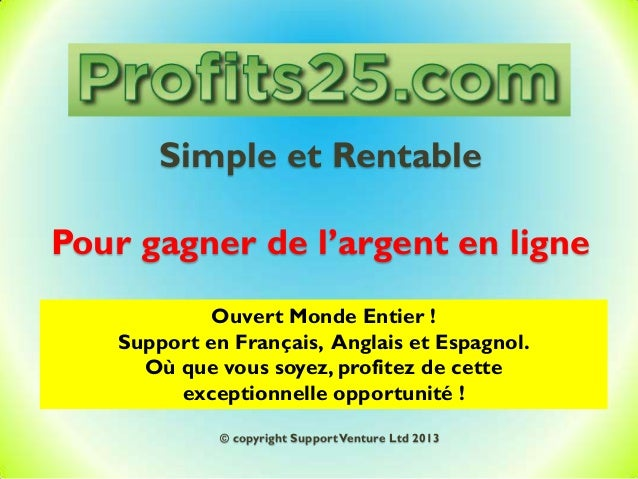 Simple et Rentable Pour gagner de l'argent en ligne Ouvert Monde Entier ! Support en Français, Anglais et Espagnol. Où que...